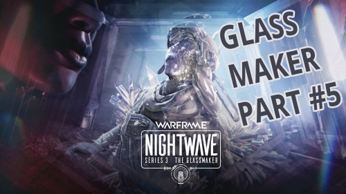 Warframe Nightwave Series 3 - The Glass Maker - Part 5 Finale (Guide)